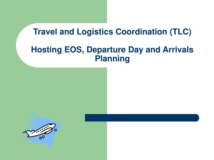 travel and logistics coordination tlc hosting eos departure day and arrivals planning n.
