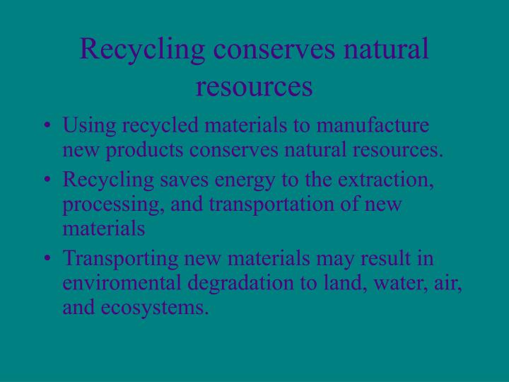 Recycling conserves natural resources