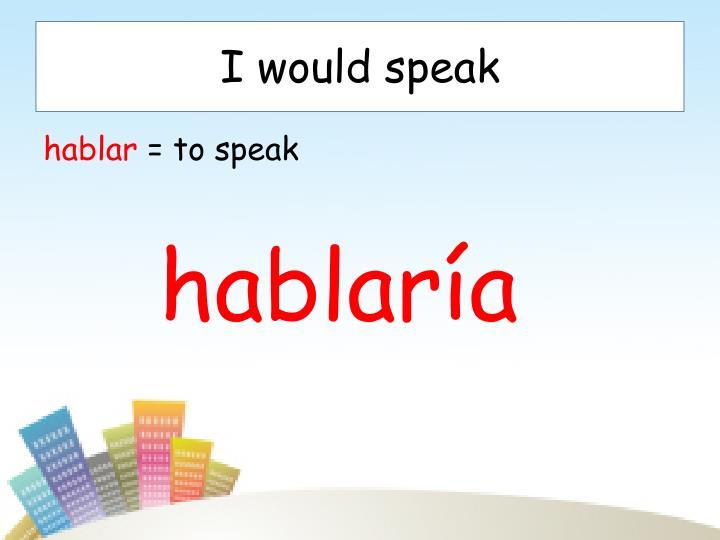 I would speak