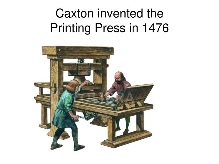 Caxton invented the
