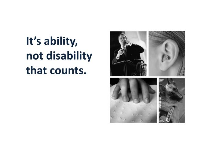 It's ability, not disability that counts.
