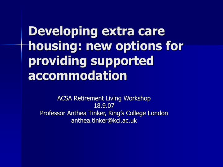 developing extra care housing new options for providing supported accommodation n.