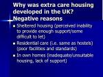why was extra care housing developed in the uk negative reasons
