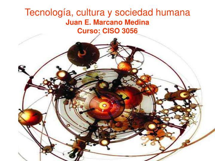 Tecnolog a cultura y sociedad humana juan e marcano medina curso ciso 3056