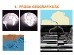 1 froga geografikoak