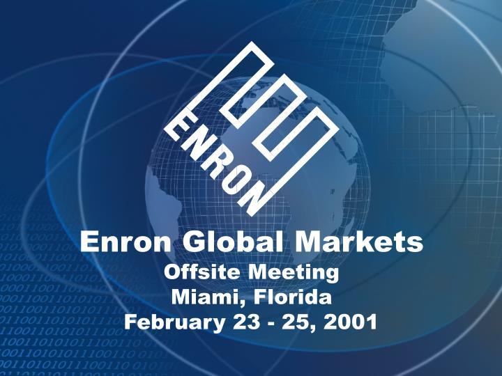 enron global markets offsite meeting miami florida february 23 25 2001 n.