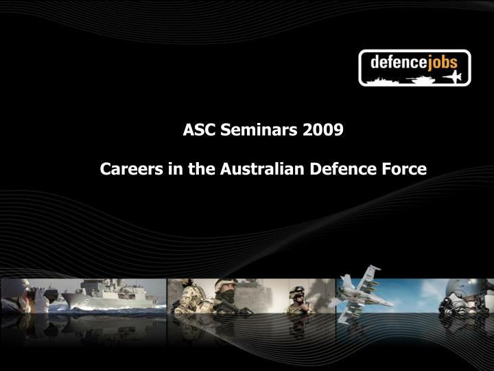 asc seminars 2009 careers in the australian defence force n.