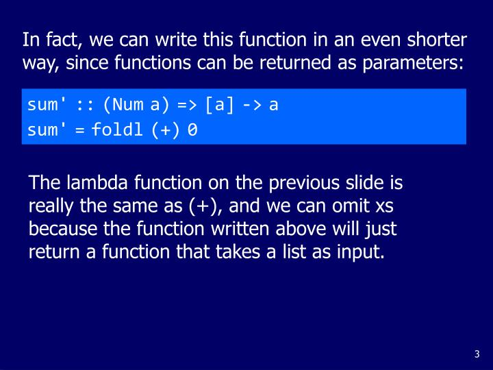 In fact, we can write this function in an even shorter way, since functions can be returned as parameters: