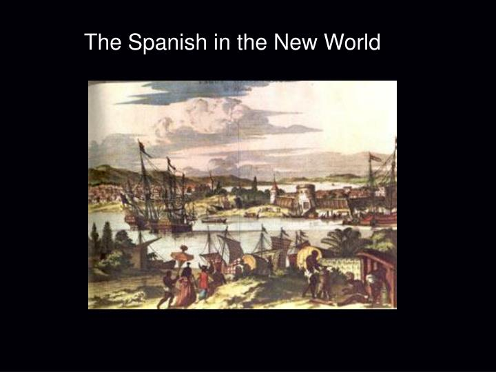 the spanish influence in the new world Spain had ruled the netherlands (and belgium) in varying degrees between the 16th and 17th centuries however, i haven't noticed much of a cultural influence or impact with historical roots in.