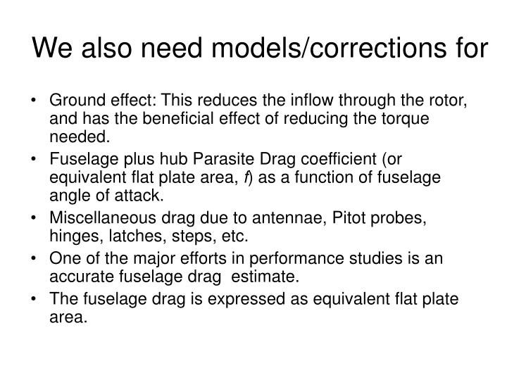 We also need models/corrections for