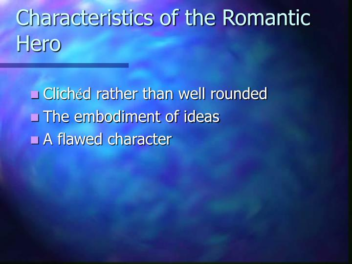 romantic hero essay example Nathaniel is proven to be a romantic hero in this essay with examples from the movie the last of the mohicans everyone has fantasies of being a super hero and leaping tall buildings in a single bound or staring death in the face everyday and somehow finding a way to escape.