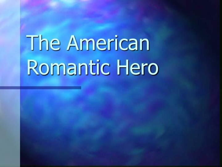 the american romantic hero n.