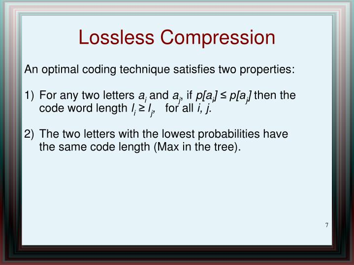 An optimal coding technique satisfies two properties: