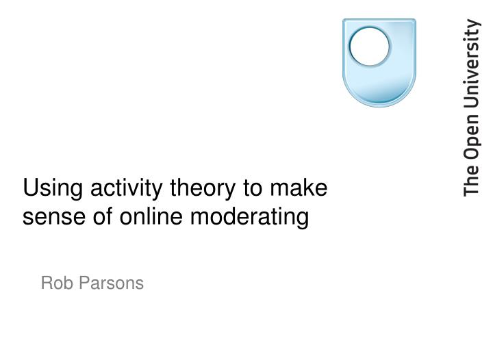 using activity theory to make sense of online moderating n.