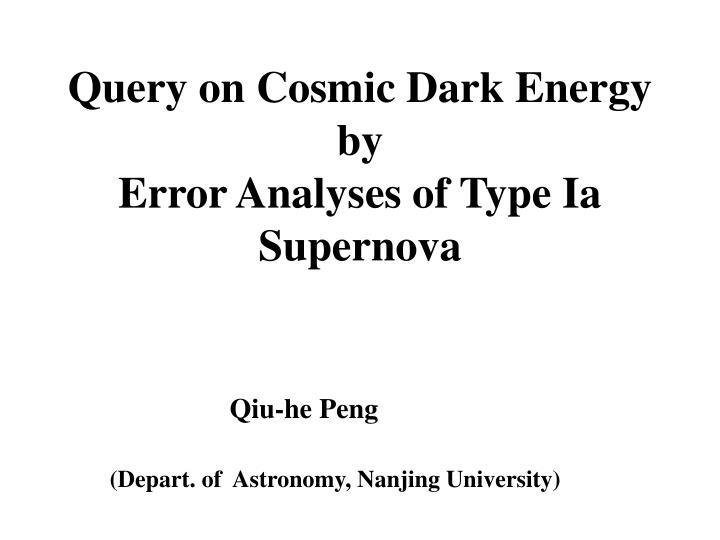 Query on cosmic dark energy by error analyses of type ia supernova