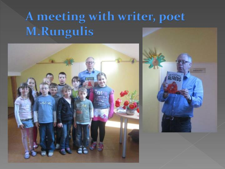 A meeting with writer, poet M.Rungulis
