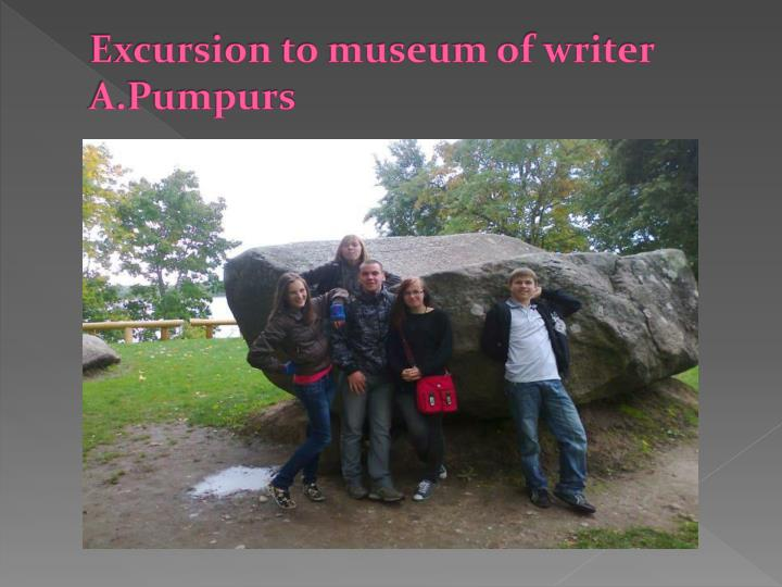 Excursion to museum of writer A.Pumpurs