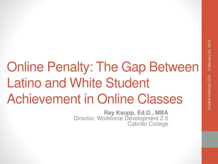 Online penalty the gap between latino and white student achievement in online classes