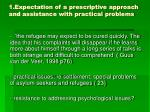 1 expectation of a prescriptive approach and assistance with practical problems