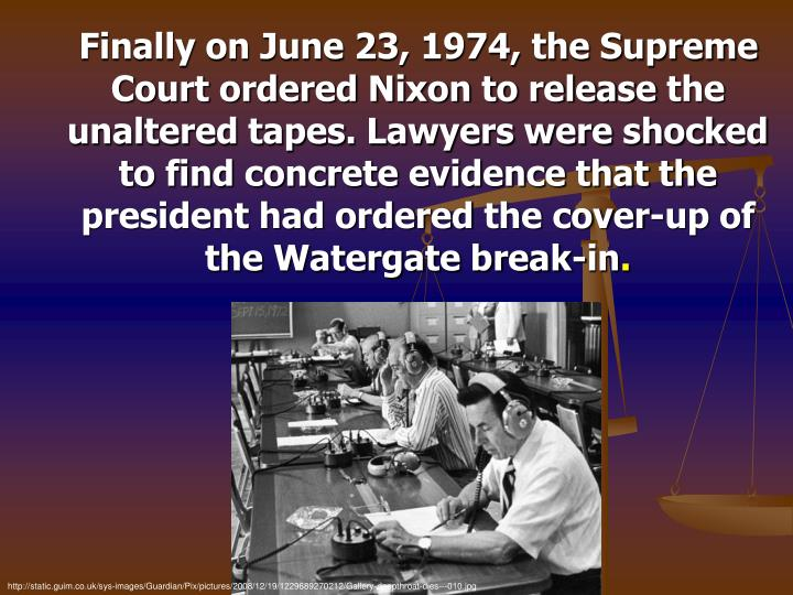 Finally on June 23, 1974, the Supreme Court ordered Nixon to release