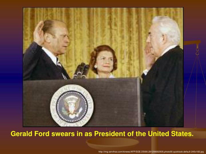 Gerald Ford swears in as President of the United States.