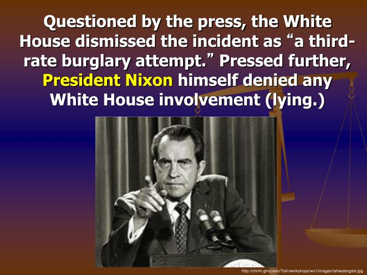 Questioned by the press, the White House dismissed the incident as