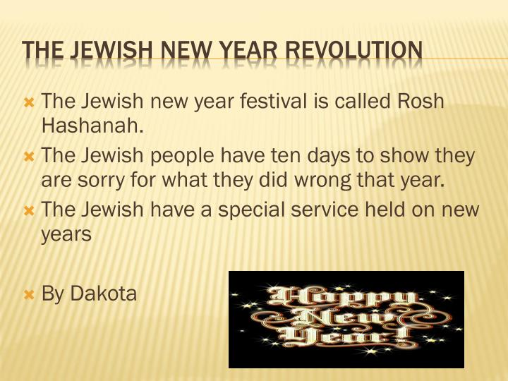 The Jewish new year festival is called Rosh Hashanah.