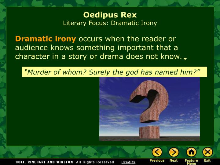 dramatic irony oedipus king sophocles What is dramatic irony sophocles irony in oedipus rex greek tragedy follows a strict form sophocles used that to his advantage how he made irony, specifically dramatic irony, run throughout the play oedipus rex situational and verbal irony also played key roles in the story as well raise your hand if.