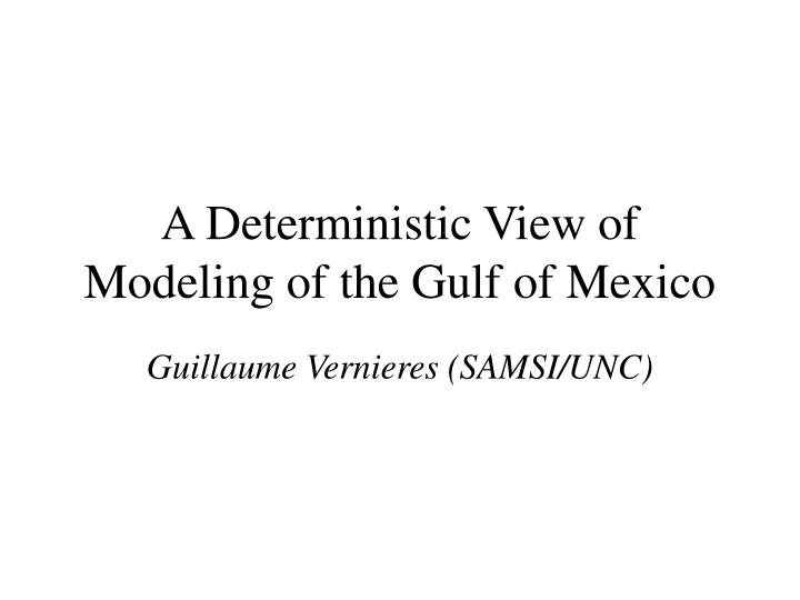 a deterministic view of modeling of the gulf of mexico n.