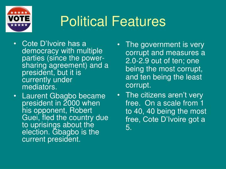 Cote D'Ivoire has a democracy with multiple parties (since the power-sharing agreement) and a president, but it is currently under mediators.