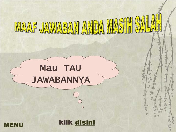 MAAF JAWABAN ANDA MASIH SALAH