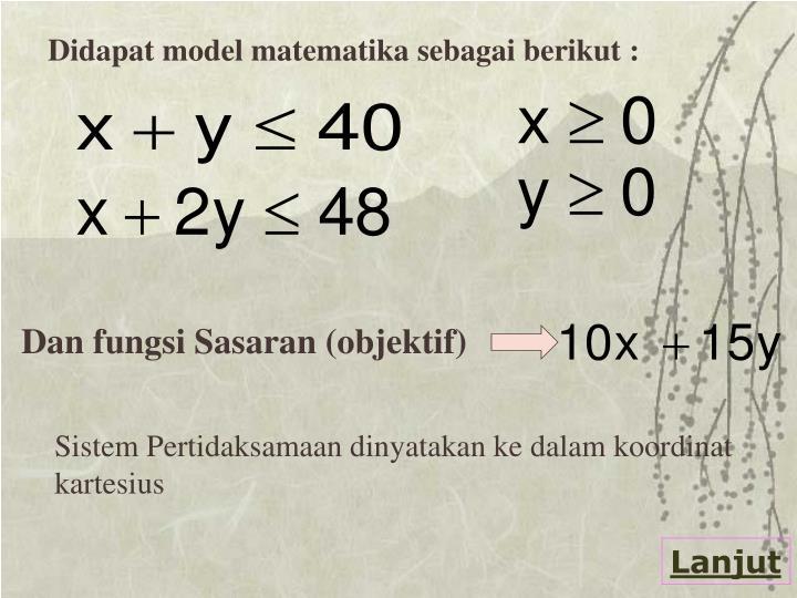 Didapat model matematika sebagai berikut :