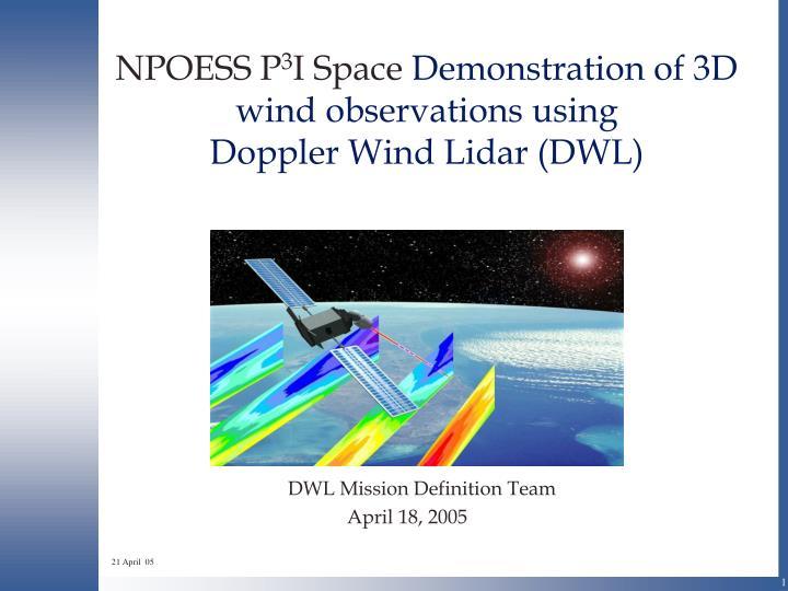 npoess p 3 i space demonstration of 3d wind observations using doppler wind lidar dwl n.