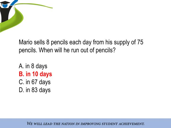 Mario sells 8 pencils each day from his supply of 75 pencils. When will he run out of pencils?