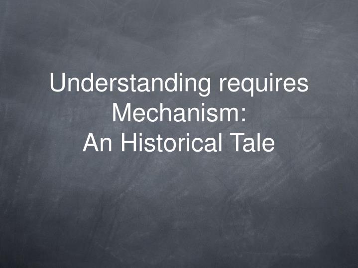 Understanding requires mechanism an historical tale