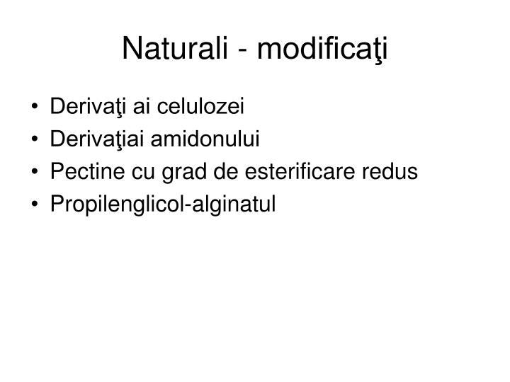 Naturali - modificaţi