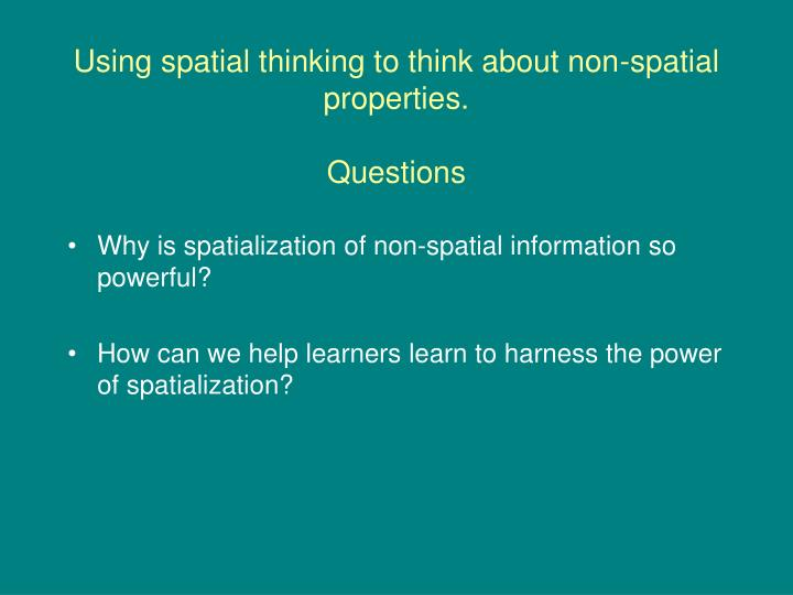 Using spatial thinking to think about non-spatial properties.