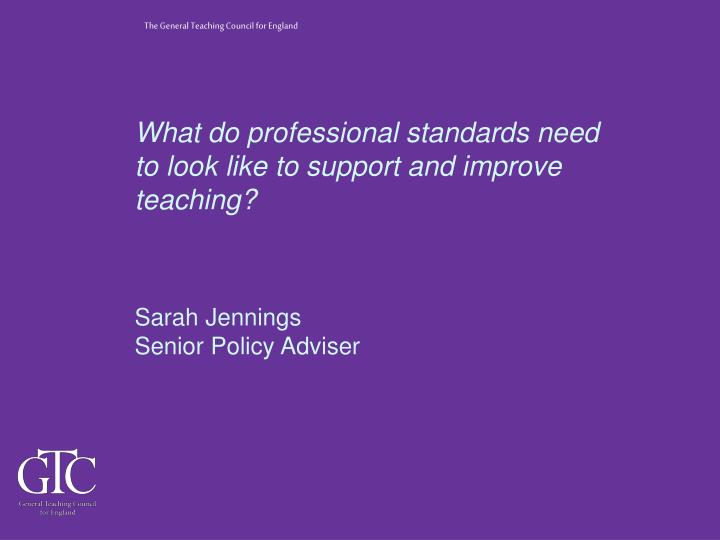 What do professional standards need to look like to support and improve teaching?