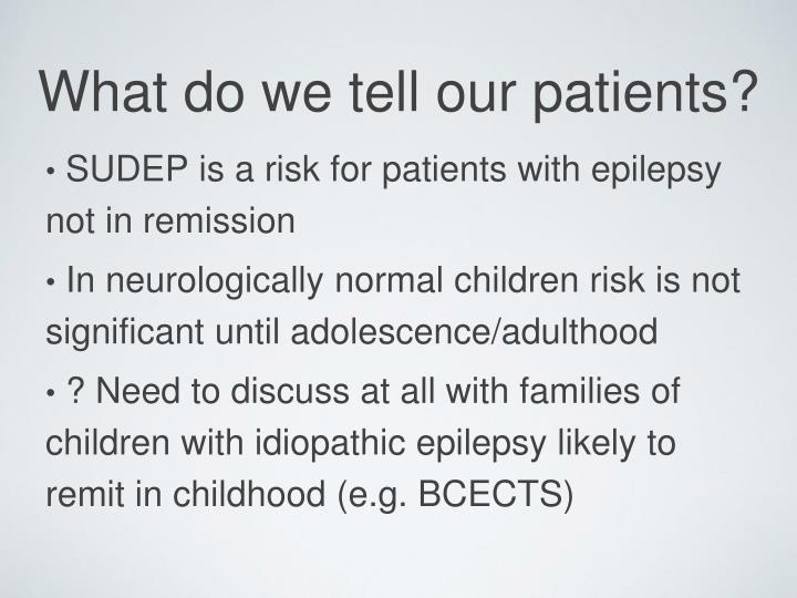SUDEP is a risk for patients with epilepsy not in remission