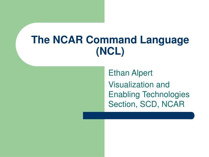 The ncar command language ncl