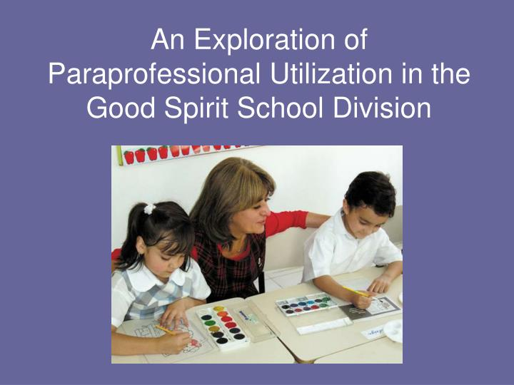 an exploration of paraprofessional utilization in the good spirit school division n.