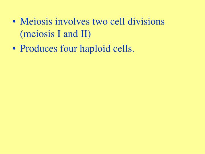 Meiosis involves two cell divisions (meiosis I and II)