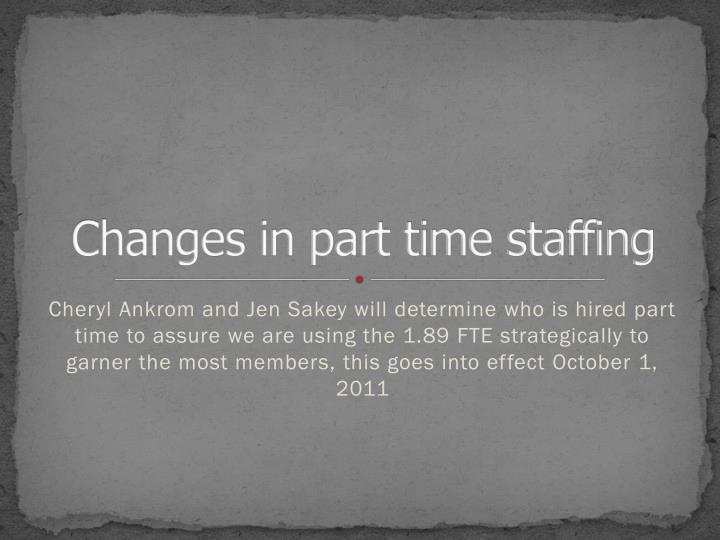 Changes in part time staffing
