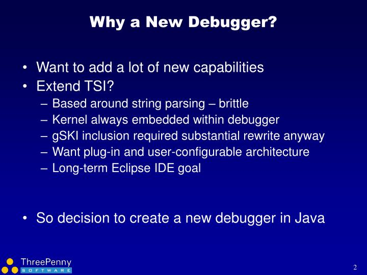 Why a new debugger