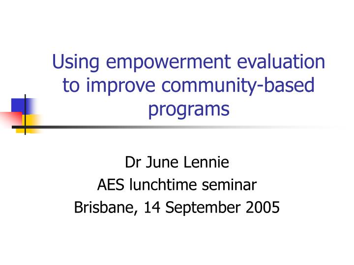 using empowerment evaluation to improve community based programs n.