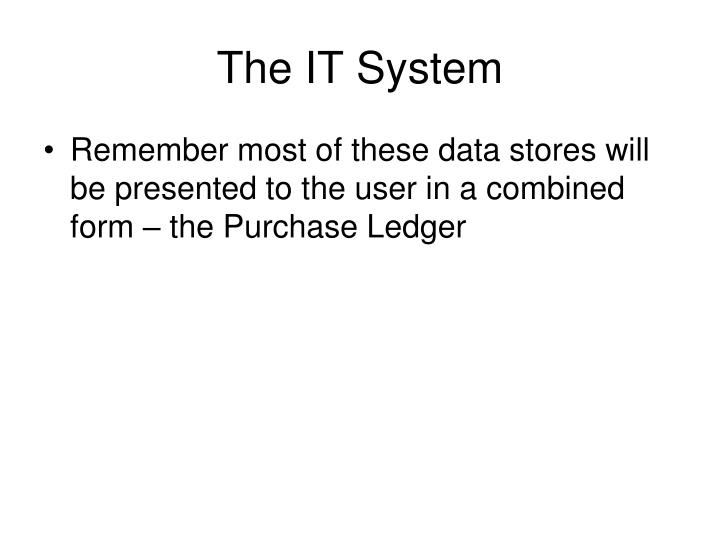 The IT System