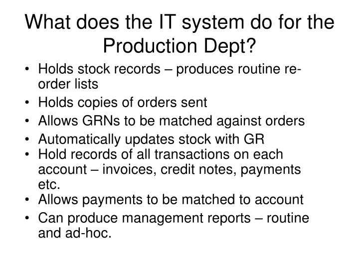 What does the IT system do for the Production Dept?