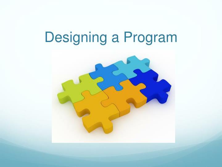 Designing a Program
