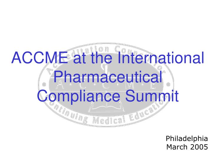 accme at the international pharmaceutical compliance summit n.