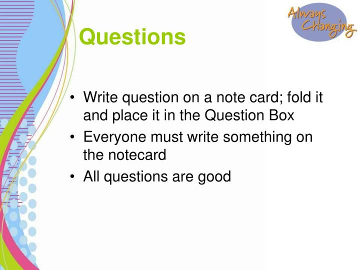 Write question on a note card; fold it and place it in the Question Box